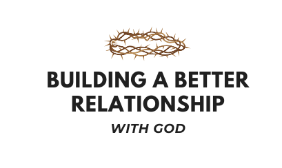 Building a Better Relationship with God